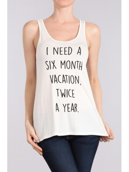 I Need A Six Month Vacation. Twice A Year Tank Top